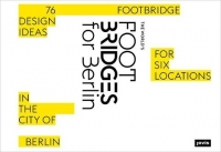 The World's Footbridges for Berlin: 76 Footbridge Design Ideas for Six Locations in the City of Berlin