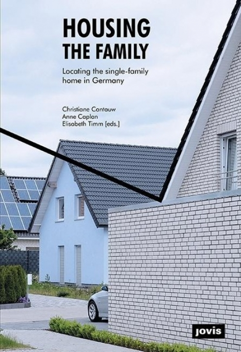 Housing the Family Locating the Single-Family Home in Germany