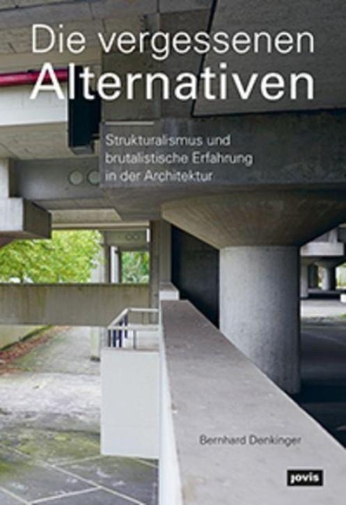 Strukturalismus und brutalistische Erfahrung - die vergessene Alternative