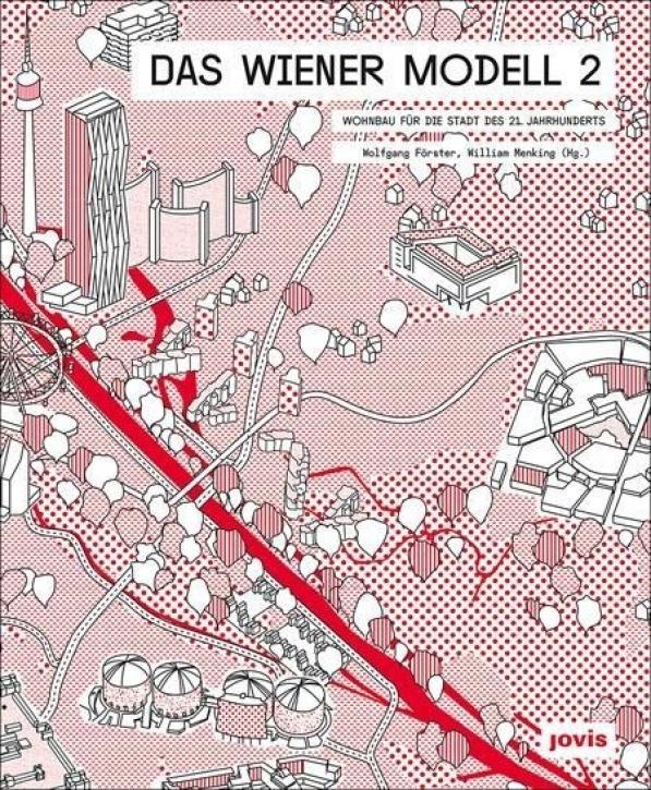 Das Wiener Modell 2 - Wohnbau für die Stadt des 21. Jahrhunderts