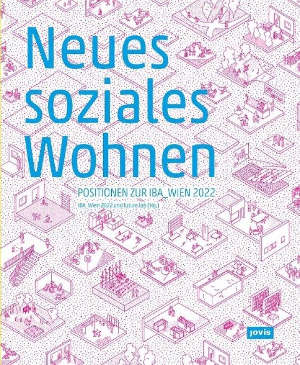 Neues soziales Wohnen - Positionen zur IBA_Wien 2022