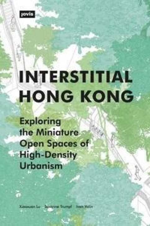 Interstitial Hong Kong - Exploring the Miniature Open Spaces of High-Density Urbanism