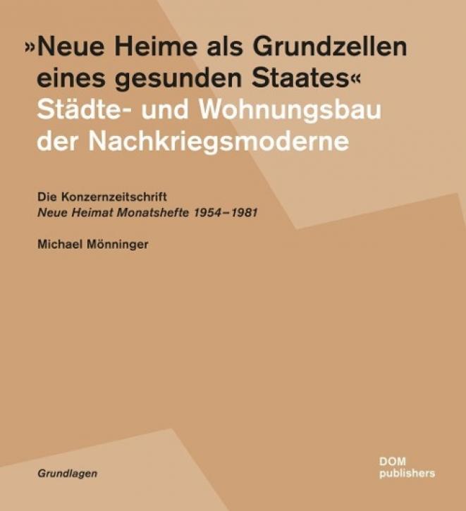 Neue Heime als Grundzellen eines gesunden Staates. Städte- und Wohnungsbau der Nachkriegsmoderne