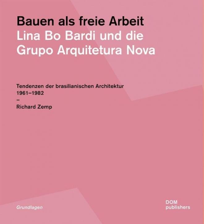 Bauen als freie Arbeit - Lina Bo Bardi und die Grupo Arquitetura Nova
