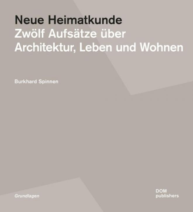 Neue Heimatkunde: Zwölf Aufsätze über Architektur, Leben und Wohnen