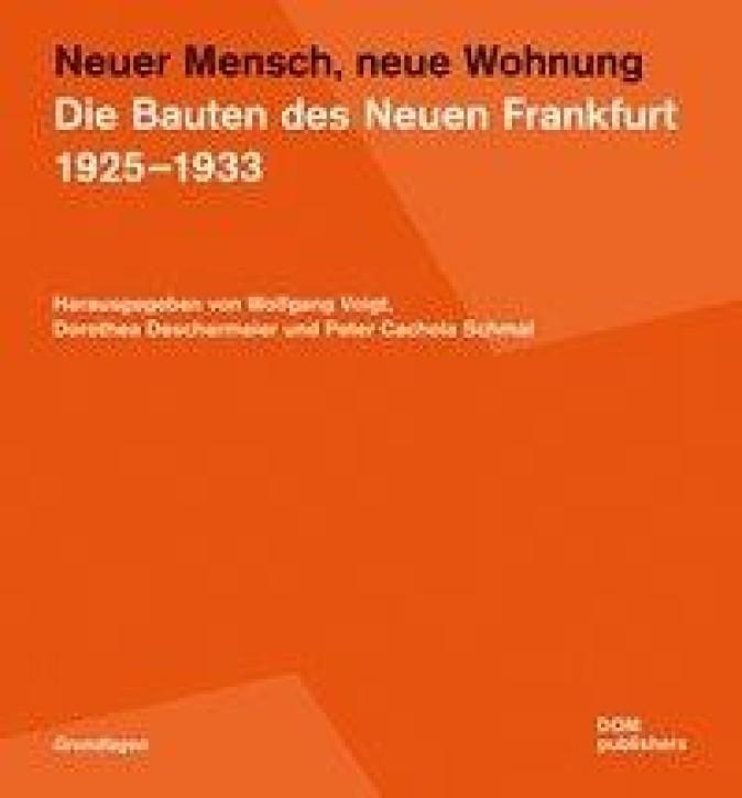 Neuer Mensch, neue Wohnung: Bauten des Neuen Frankfurt 1925-1933