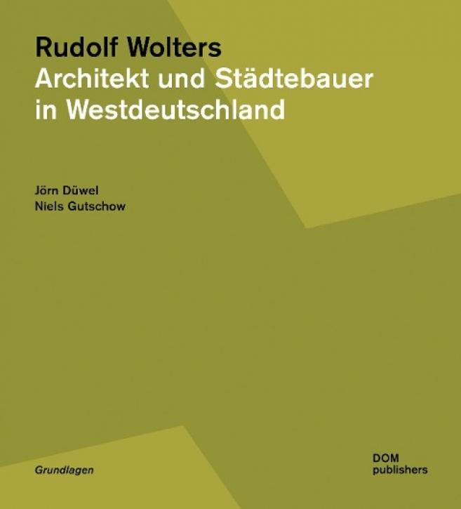 Rudolf Wolters. Architekt und Städtebauer in Westdeutschland 1945 bis 1978