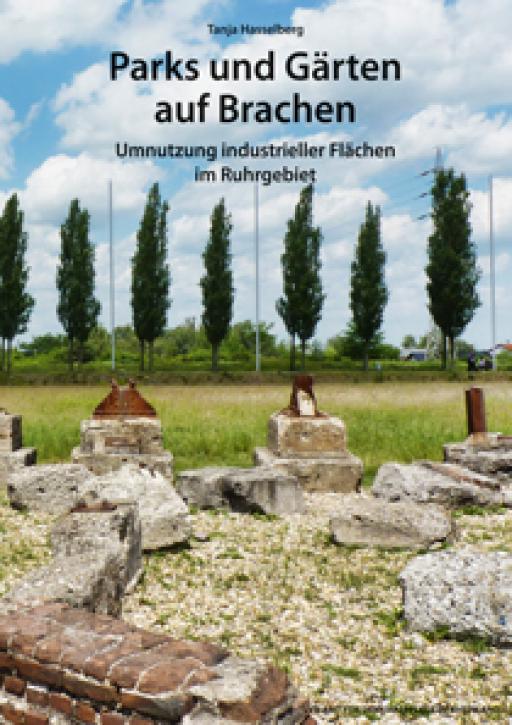 Parks und Gärten auf Brachen: Umnutzung industrieller Flächen im Ruhrgebiet