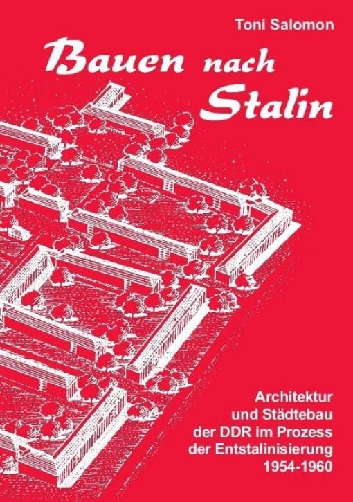 Bauen nach Stalin - Architektur und Städtebau der DDR im Prozess der Entstalinisierung 1954-1960