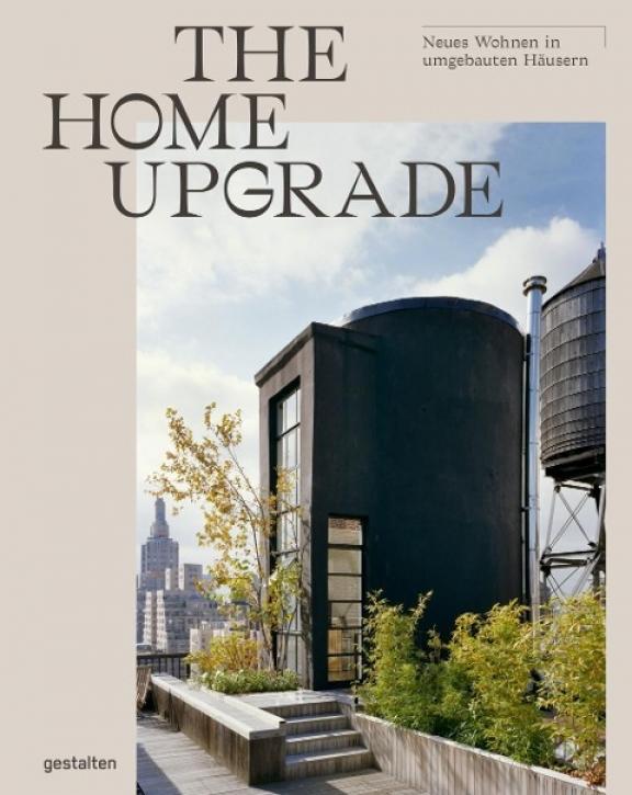 The Home Upgrade - Neues Wohnen in umgebauten Häusern