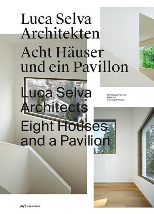 Luca Selva Architekten - Acht Häuser und ein Pavillon
