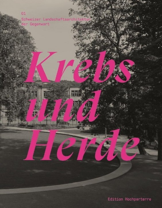 Krebs und Herde - Schweizer Landschaftsarchitektur der Gegenwart