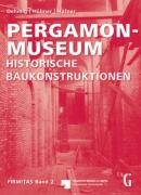 Pergamonmuseum - Historische Baukonstruktionen