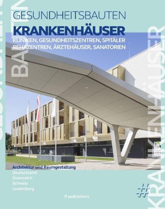 Krankenhäuser - Architektur und Raumgestaltung: Kliniken, Spitäler, Rehazentren, Ärztehäuser, Sanatorien