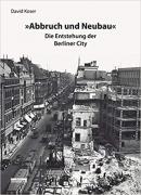 Abbruch und Neubau - Die Entstehung der Berliner City