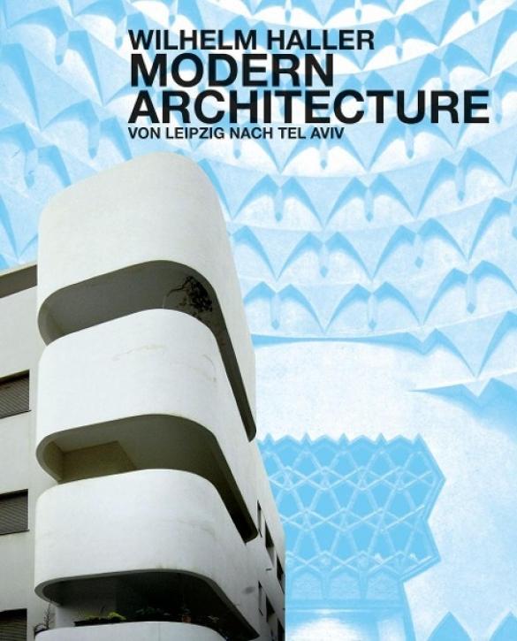 Wilhelm Haller - Modern Architecture Leipzig / Tel Aviv