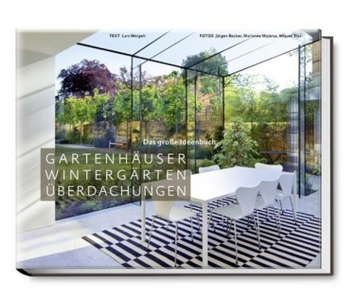 Gartenhäuser, Wintergärten, Überdachungen - Das große Ideenbuch