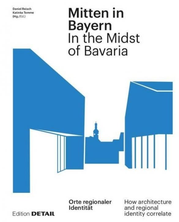 Mitten in Bayern - Orte regionaler Identität