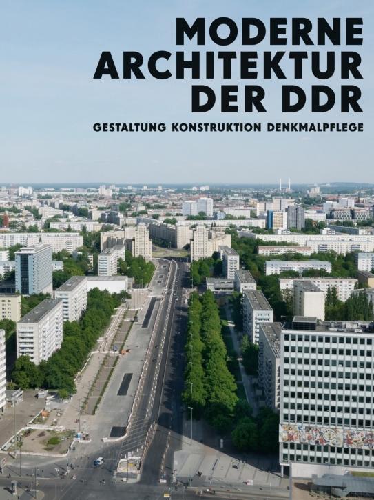 Moderne Architektur der DDR - Gestaltung, Konstruktion, Denkmalpflege