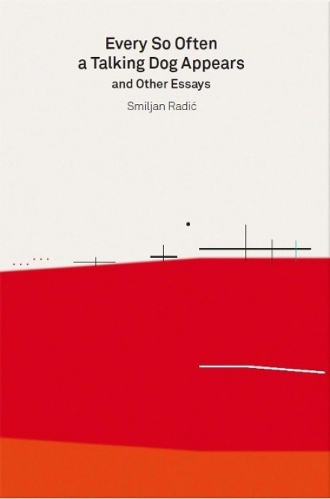 Smiljan Radic - 'Every So Often a Talking Dog Appears' and other essays
