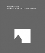 Aires Mateus - Architecture Faculty In Tournai