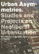 Urban Asymmetries: Studies and Projects on Neoliberal Urbanization