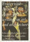 Fraternite Avant Tout - Asger Jorn's writing on art and architecutre