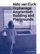 Aldo van Eyck - Orphanage Amsterdam: Building and Playgrounds
