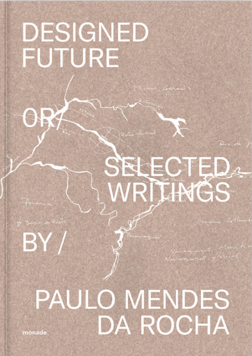 Designed Future - Selected writings by Paulo Mendes da Rocha