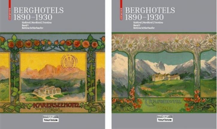 Berghotels 1890-1930: Südtirol, Nordtirol und Trentino Bauten und Projekte von Musch & Lun und Otto Schmid