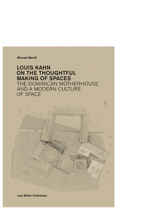 Louis Kahn: On the Thoughtful Making of Spaces