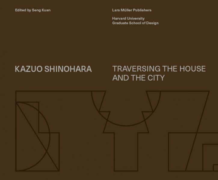 Kazuo Shinohara - Traversing the House and the City