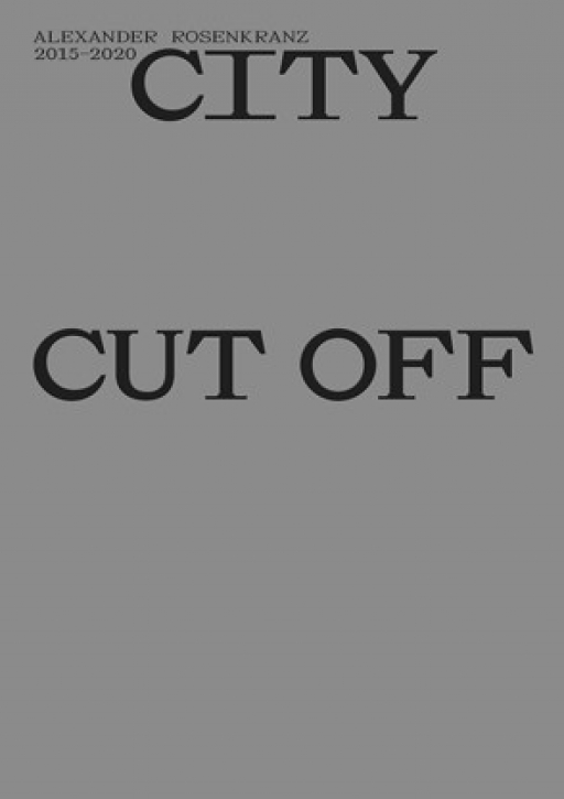 Alexander Rosenkranz - City Cut Off 2015-2020