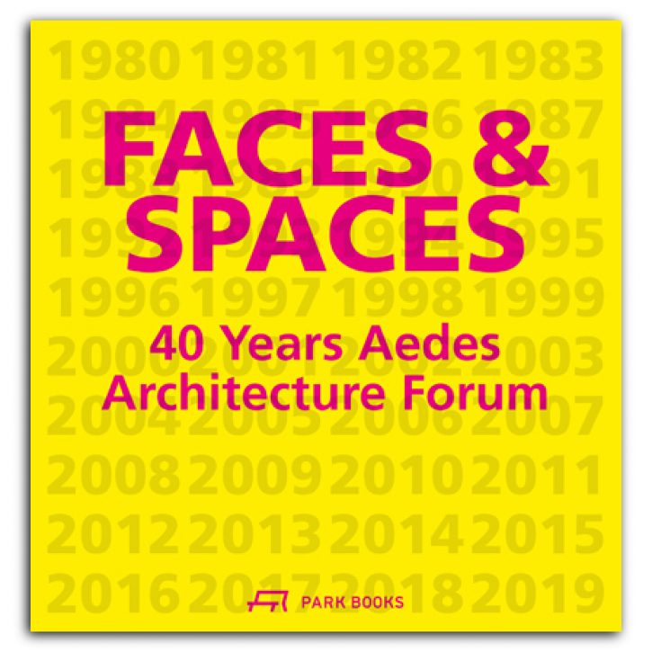 Faces and Spaces - 40 Years Aedes Architecture Forum