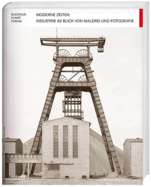 Moderne Zeiten - Industrie im Blick von Malerei und Fotografie