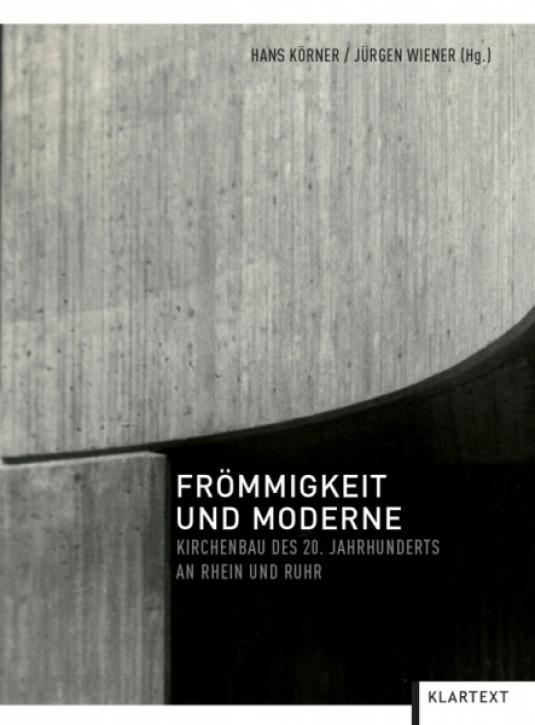 Frömmigkeit und Moderne: Kirchenbau des 20. Jahrhunderts an Rhein und Ruhr