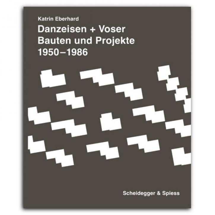 Danzeisen + Voser - Bauten und Projekte 1950-1986