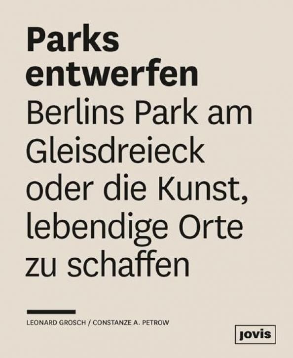 Parks entwerfen: Berlins Park am Gleisdreieck oder die Kunst, lebendige Orte zu schaffen