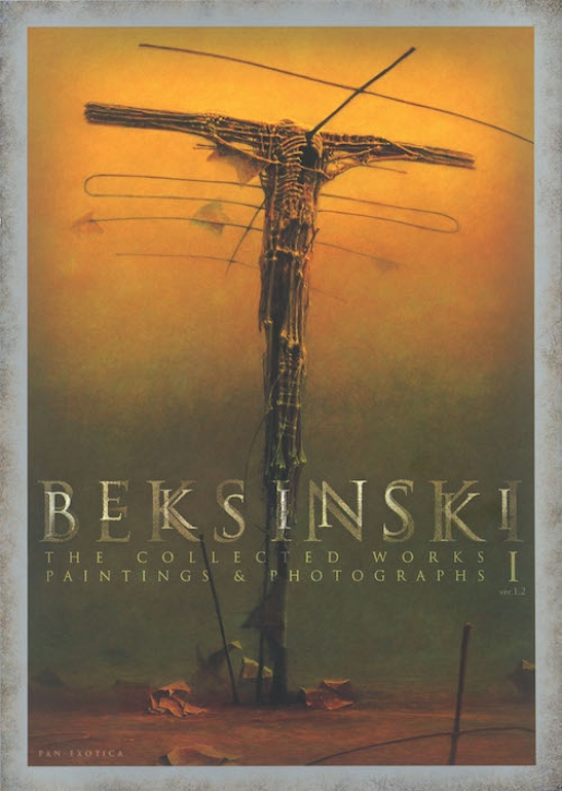 Beksinski - The Collected Works Vol. 1: Parintings & Photographs