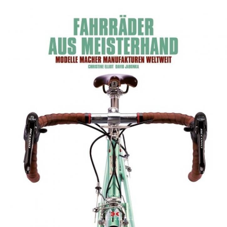 Fahrräder aus Meisterhand - Modelle, Macher, Manufakturen weltweit