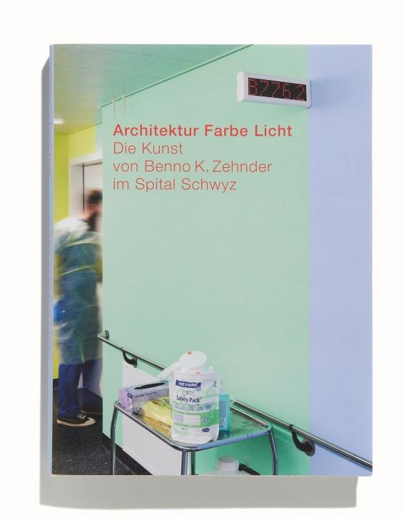 Architektur Farbe Licht - Die Kunst von Benno K. Zehnder im Spital Schwyz