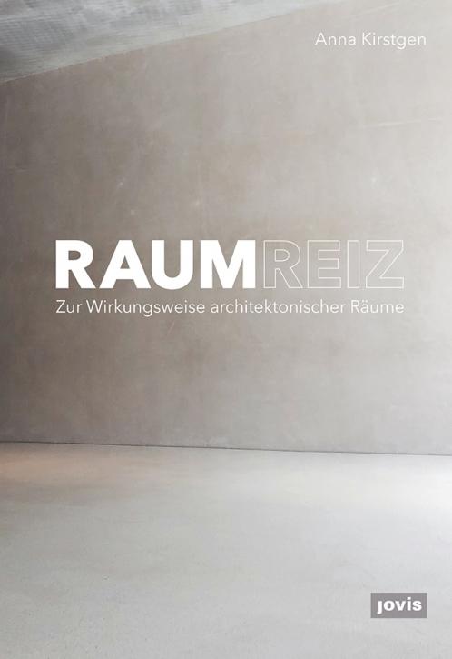Raumreiz - Zur Wirkungsweise architektonischer Räume