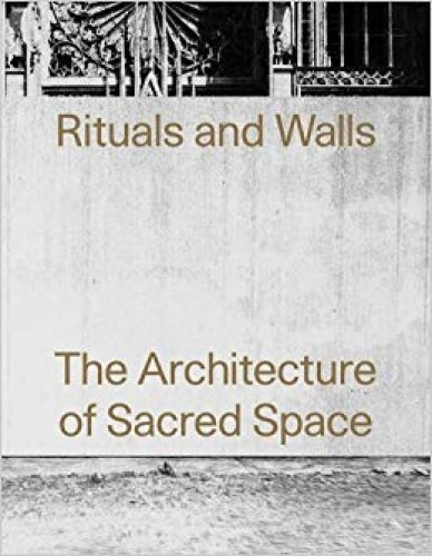 Rituals and Walls: The Architecture of Sacred Space