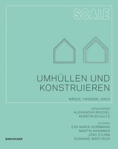 Umhüllen und Konstruieren (SCALE): Wände, Fassade, Dach