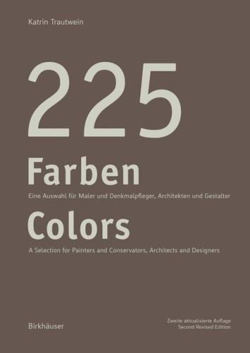 225 Farben - Eine Auswahl für Maler und Denkmalpfleger, Architekten und Gestalter