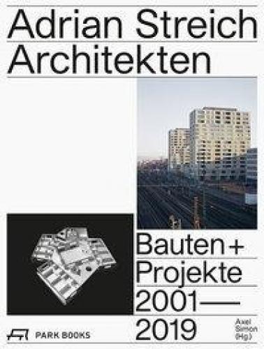 Adrian Streich Architekten - Bauten und Projekte 2001-2019