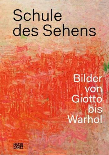 Schule des Sehens - Bilder von Giotto bis Warhol
