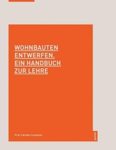 Wohnbauten entwerfen - Ein Handbuch zur Lehre