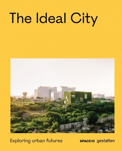 SPACE10 - The Ideal City: Exploring Urban Futures