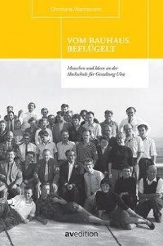 Vom Bauhaus beflügelt - Menschen und Ideen an der Hochschule für Gestaltung Ulm